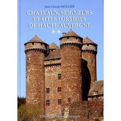 Chateaux, seigneurs... Hte-Auvergne 2 - J.-C. Moulier