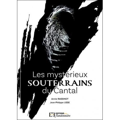 Les souterrains du Cantal -  A. Rassinot, J.-P. Usse
