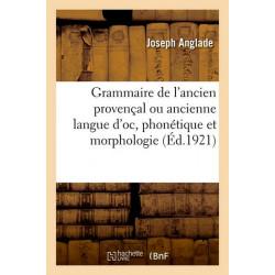 Grammaire de l'ancien provençal - J. Anglade
