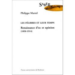 Les félibres et leur temps - Philippe Martel