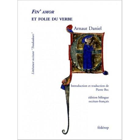 Fin'amor et folie du verbe - Arnaut Daniel, P. Bec