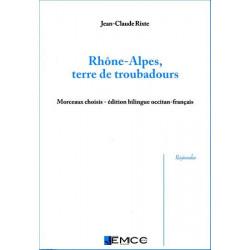 Rhône-Alpes, terre de troubadours - J.-C. Rixte