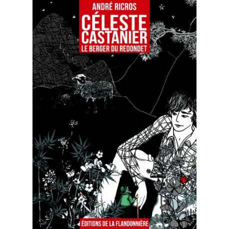 Célest Castanier, le berger... - André Ricros