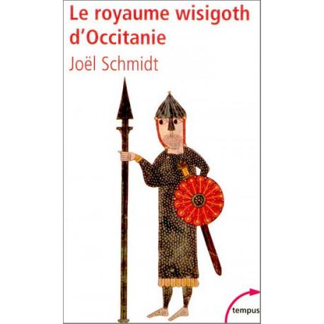 Le Royaume wisigoth d'Occitanie -J. Schmidt